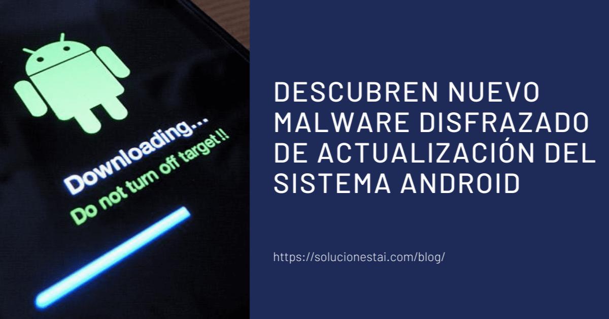 Descubren nuevo Malware disfrazado de actualización del sistema Android