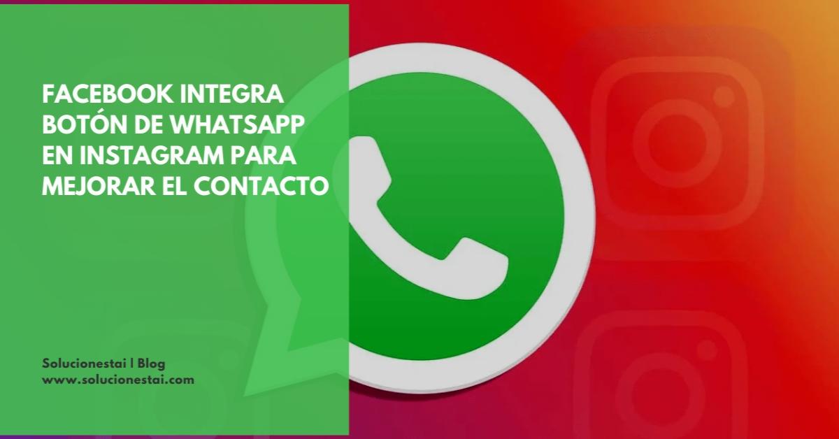 Facebook integra botón de WhatsApp en Instagram para mejorar el contacto directo con las empresas