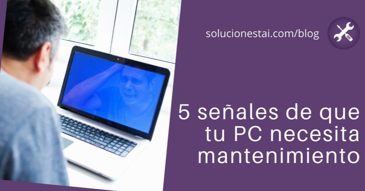 5 señales de que tu PC necesita mantenimiento