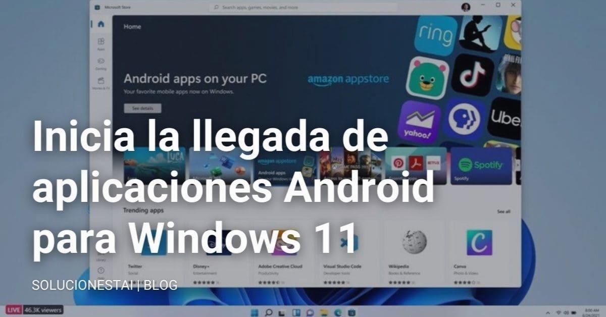 Inicia la llegada de aplicaciones Android para Windows 11