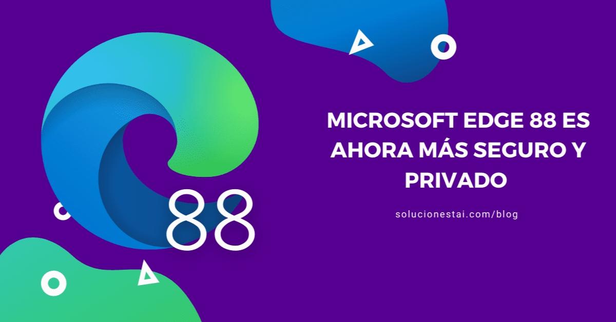 Microsoft Edge 88 es ahora más seguro y privado
