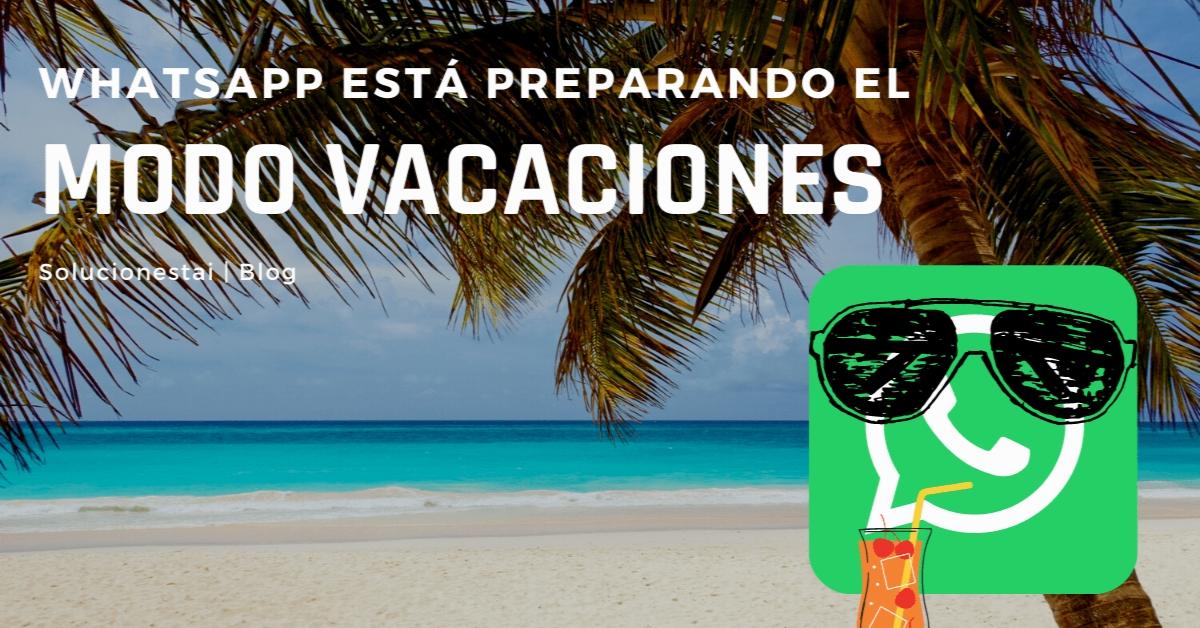 WhatsApp está preparando el Modo vacaciones