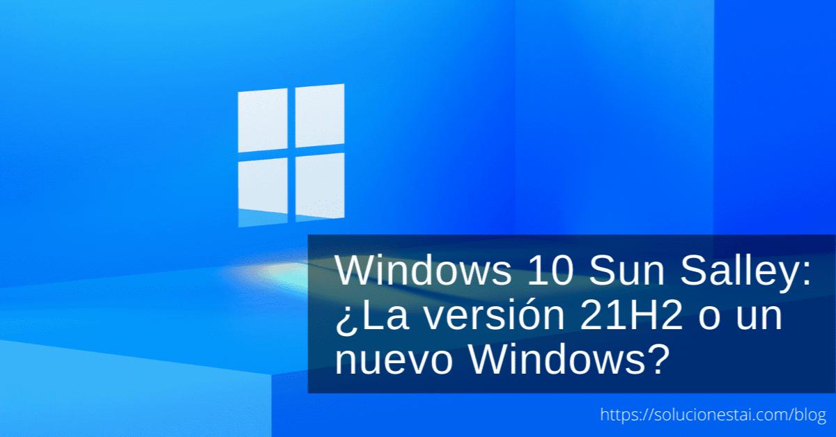Windows Sun Valley: ¿La versión 21H2 o un nuevo Windows?